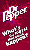 Dr Pepper What's the worst that could happen